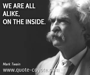 quotes - We are all alike, on the inside.