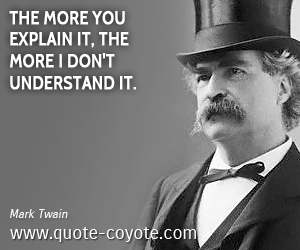 quotes - The more you explain it, the more I don't understand it.