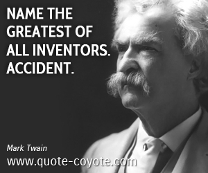 Name quotes - Name the greatest of all inventors. Accident.