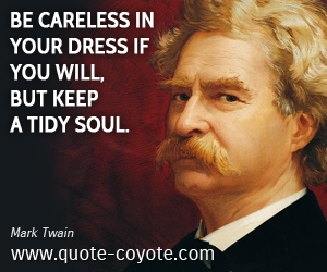 Careless quotes - Be careless in your dress if you will, but keep a tidy soul.