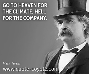 Heaven quotes - Go to Heaven for the climate, Hell for the company.