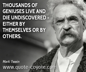 Genius quotes - Thousands of geniuses live and die undiscovered - either by themselves or by others.