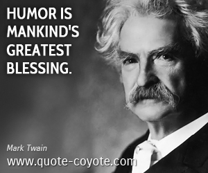 Wise quotes - Humor is mankind's greatest blessing.