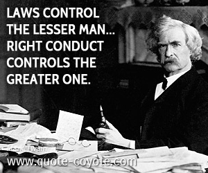 Man quotes - Laws control the lesser man... Right conduct controls the greater one.
