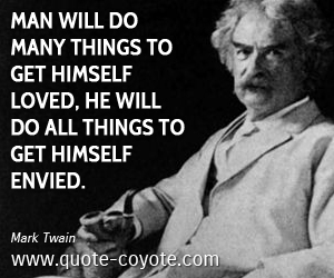 Love quotes - Man will do many things to get himself loved, he will do all things to get himself envied.