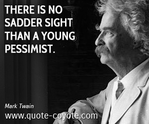 Pessimist quotes - There is no sadder sight than a young pessimist.