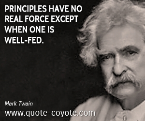 quotes - Principles have no real force except when one is well-fed.