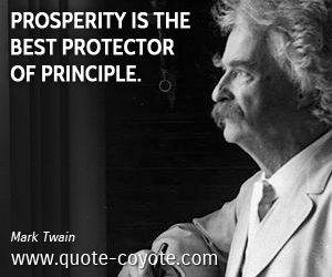 quotes - Prosperity is the best protector of principle.