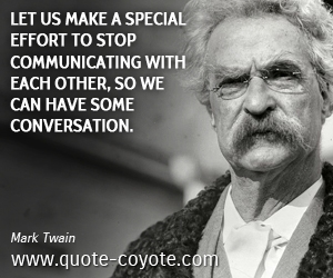 quotes - Let us make a special effort to stop communicating with each other, so we can have some conversation.
