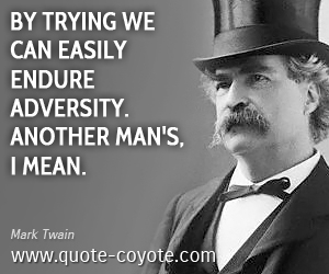 Mean quotes - By trying we can easily endure adversity. Another man's, I mean.