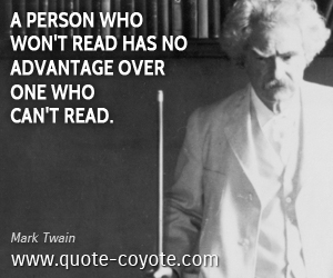 quotes - A person who won't read has no advantage over one who can't read.