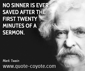 quotes - No sinner is ever saved after the first twenty minutes of a sermon.