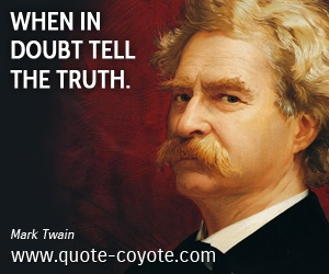 quotes - When in doubt tell the truth.