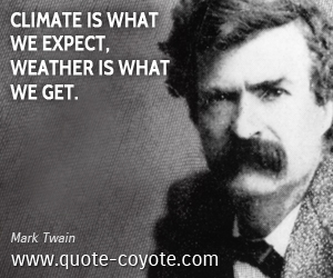 quotes - Climate is what we expect, weather is what we get.
