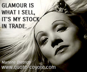 Trade quotes - Glamour is what I sell, it's my stock in trade.