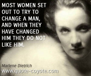 Man quotes - Most women set out to try to change a man, and when they have changed him they do not like him.