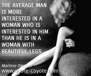 Legs quotes - The average man is more interested in a woman who is interested in him than he is in a woman with beautiful legs.
