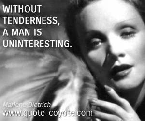 Uninterest quotes - Without tenderness, a man is uninteresting.