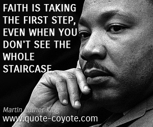 quotes - Faith is taking the first step, even when you don't see the whole staircase.
