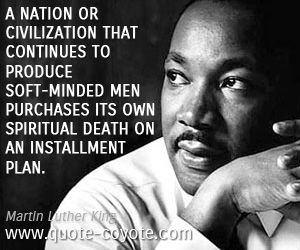 Death quotes - A nation or civilization that continues to produce soft-minded men purchases its own spiritual death on an installment plan.