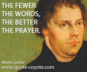 Fewer quotes - The fewer the words, the better the prayer.