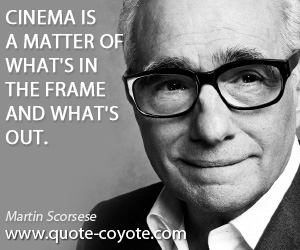 Frame quotes - Cinema is a matter of what's in the frame and what's out.
