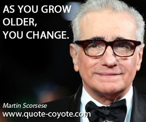 Grow quotes - As you grow older, you change.