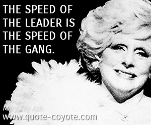 Leader quotes - The speed of the leader is the speed of the gang.