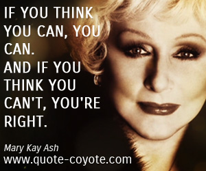 Thinking quotes - If you think you can, you can. And if you think you can't, you're right.