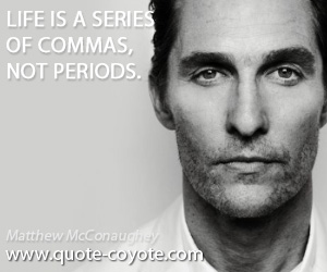 Period quotes - Life is a series of commas, not periods.