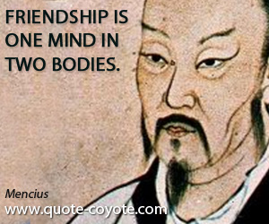 Friendship quotes - Friendship is one mind in two bodies.