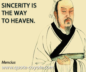 quotes - Sincerity is the way to heaven.