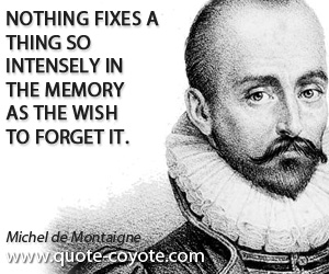 Fixes quotes - Nothing fixes a thing so intensely in the memory as the wish to forget it.