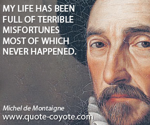 Misfortunes quotes - My life has been full of terrible misfortunes most of which never happened.