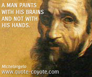 Brain quotes - A man paints with his brains and not with his hands.