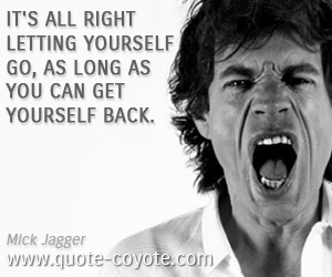 quotes - It's all right letting yourself go, as long as you can get yourself back.