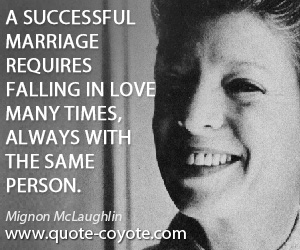 Always quotes - A successful marriage requires falling in love many times, always with the same person.