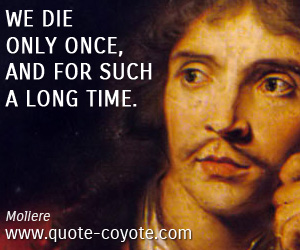 quotes - We die only once, and for such a long time.