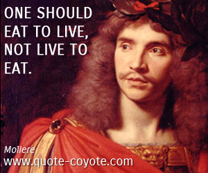 quotes - One should eat to live, not live to eat.