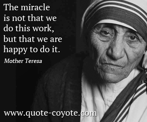 Work quotes - The miracle is not that we do this work, but that we are happy to do it.