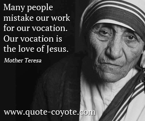 Love quotes - Many people mistake our work for our vocation. Our vocation is the love of Jesus.