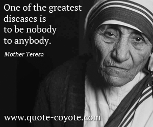 Greatest quotes - One of the greatest diseases is to be nobody to anybody.