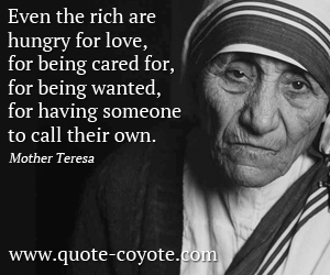 Rich quotes - Even the rich are hungry for love, for being cared for, for being wanted, for having someone to call their own.