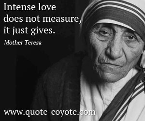 quotes - Intense love does not measure, it just gives.