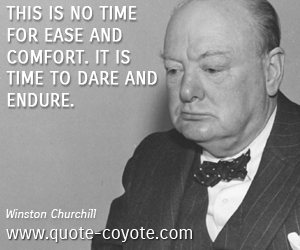 Ease quotes - This is no time for ease and comfort. It is time to dare and endure.