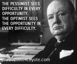 quotes - The pessimist sees difficulty in every opportunity. The optimist sees the opportunity in every difficulty.