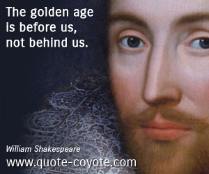 Before quotes - The golden age is before us, not behind us.
