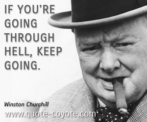 quotes - If you're going through hell, keep going.
