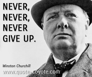 quotes - Never, never, never give up.