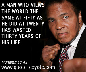 quotes - A man who views the world the same at fifty as he did at twenty has wasted thirty years of his life.